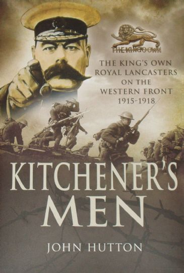 Kitchener's Men - The Kin's Own Royal Lancasters on the Western Front 1915-18, by John Hutton
